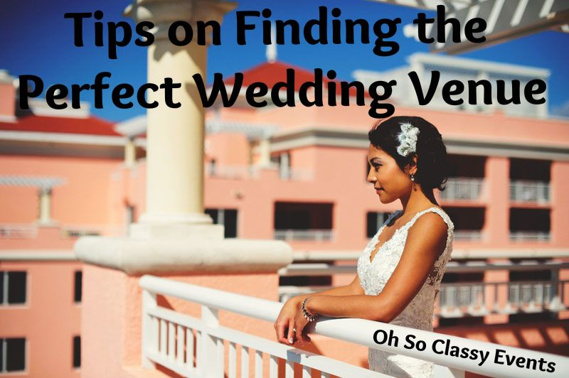 Tips on Finding the Perfect Wedding Venue, Oh So Classy Events